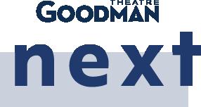 Goodman Theatre | NEXT